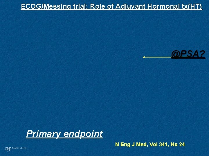 ECOG/Messing trial: Role of Adjuvant Hormonal tx(HT) @PSA? Primary endpoint N Eng J Med,