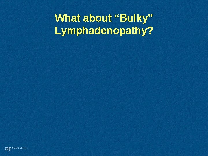 """What about """"Bulky"""" Lymphadenopathy?"""