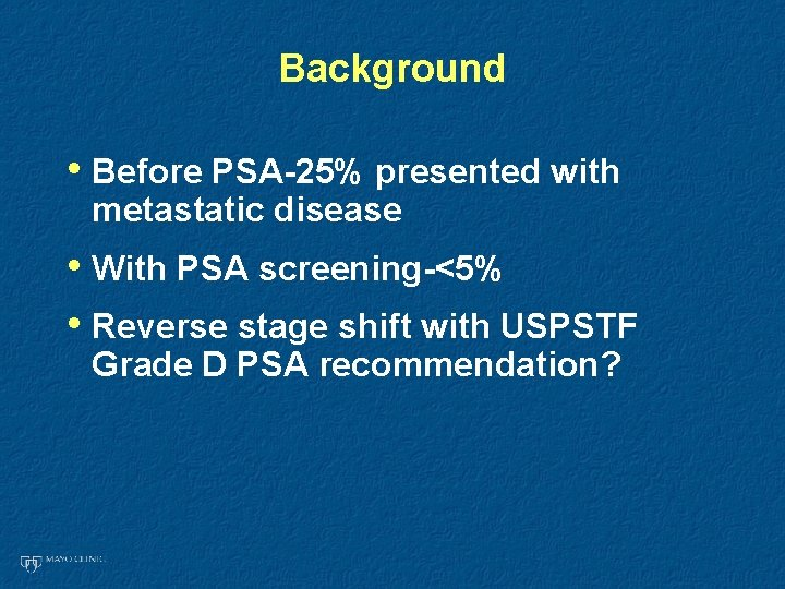 Background • Before PSA-25% presented with metastatic disease • With PSA screening-<5% • Reverse