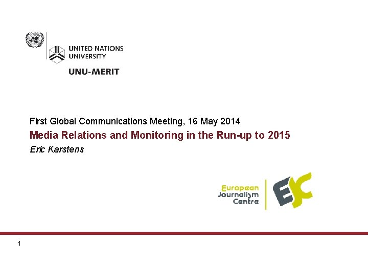 First Global Communications Meeting, 16 May 2014 Media Relations and Monitoring in the Run-up