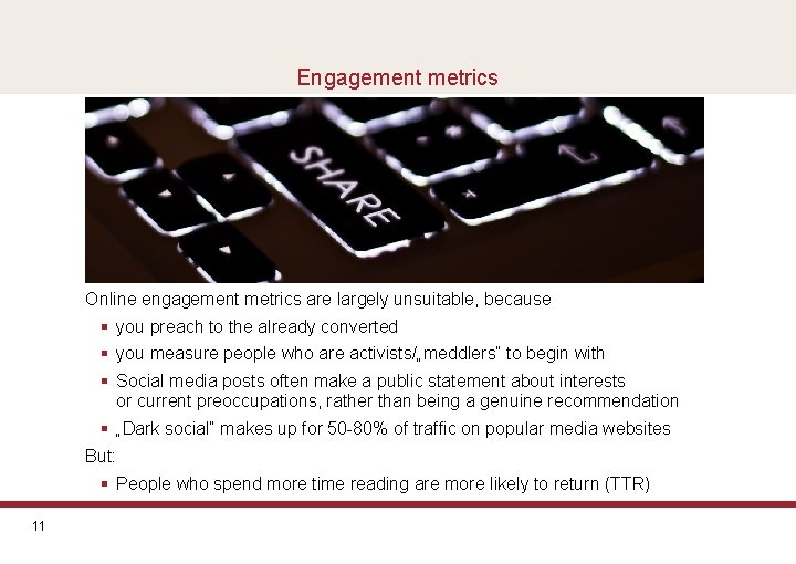 Engagement metrics Online engagement metrics are largely unsuitable, because § you preach to the