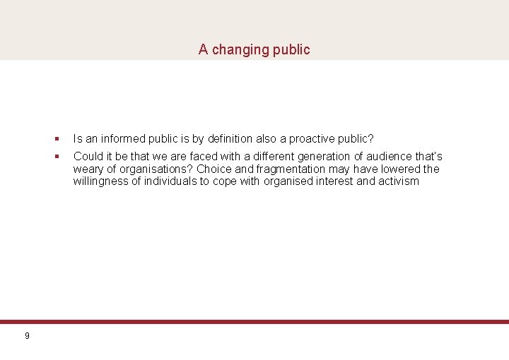 A changing public 9 § Is an informed public is by definition also a