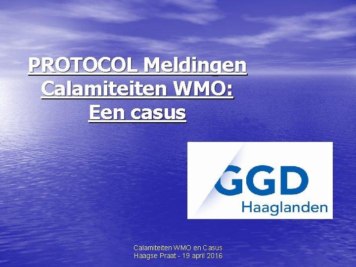 PROTOCOL Meldingen Calamiteiten WMO: Een casus Calamiteiten WMO en Casus Haagse Praat - 19