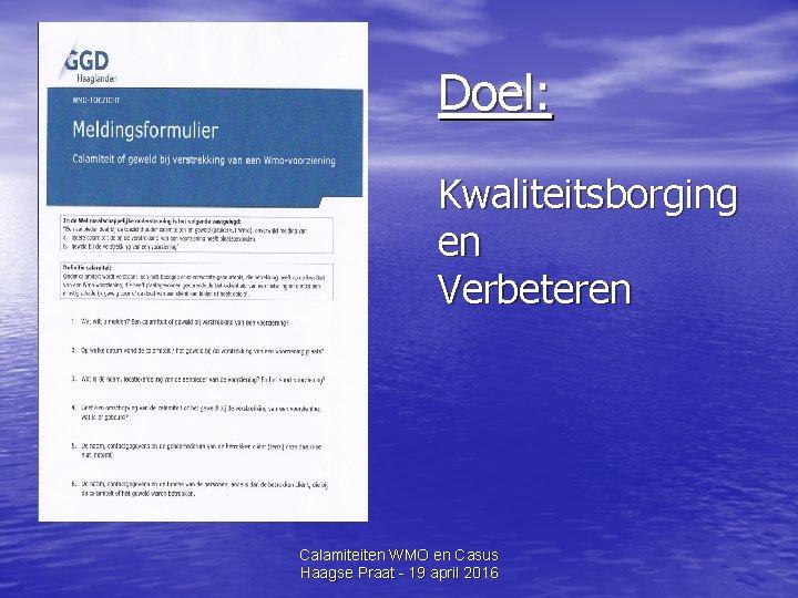 Doel: Kwaliteitsborging en Verbeteren Calamiteiten WMO en Casus Haagse Praat - 19 april 2016