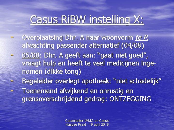 Casus Ri. BW instelling X: - Overplaatsing Dhr. A naar woonvorm te P, afwachting