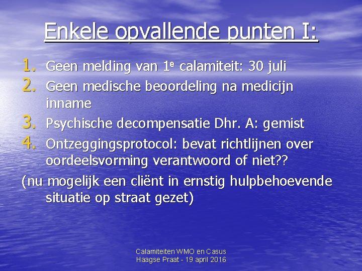 Enkele opvallende punten I: 1. Geen melding van 1 e calamiteit: 30 juli 2.