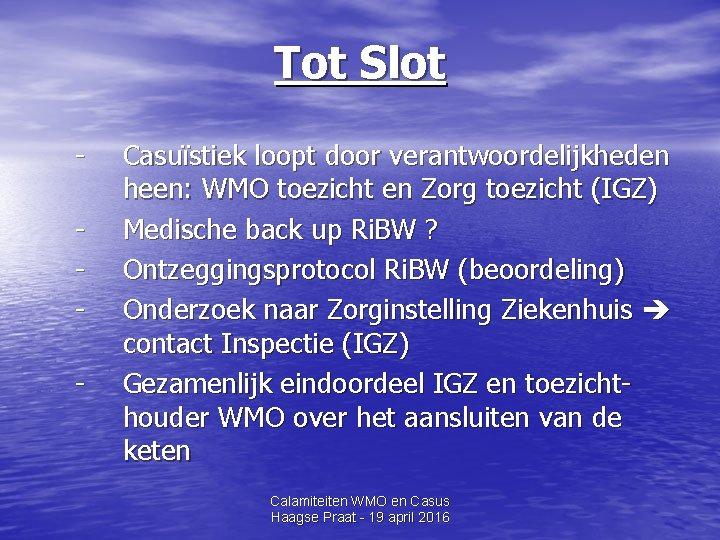 Tot Slot - Casuïstiek loopt door verantwoordelijkheden heen: WMO toezicht en Zorg toezicht (IGZ)