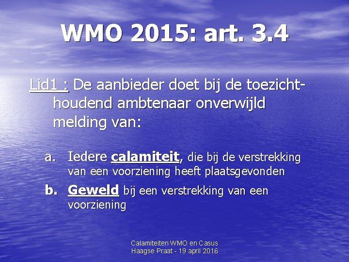 WMO 2015: art. 3. 4 Lid 1 : De aanbieder doet bij de toezichthoudend