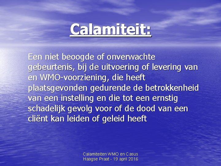 Calamiteit: Een niet beoogde of onverwachte gebeurtenis, bij de uitvoering of levering van en