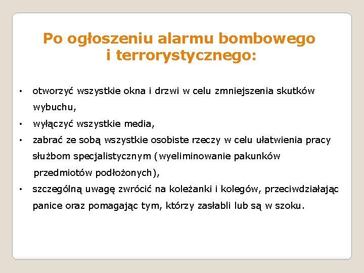 Po ogłoszeniu alarmu bombowego i terrorystycznego: • otworzyć wszystkie okna i drzwi w celu
