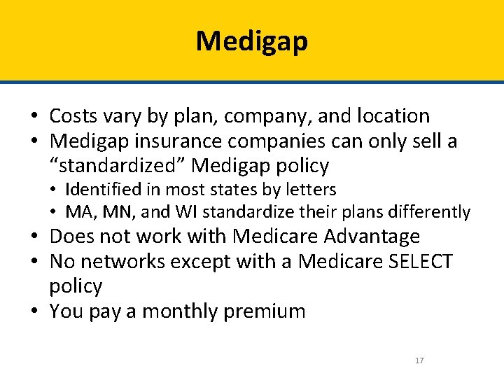 Medigap • Costs vary by plan, company, and location • Medigap insurance companies can