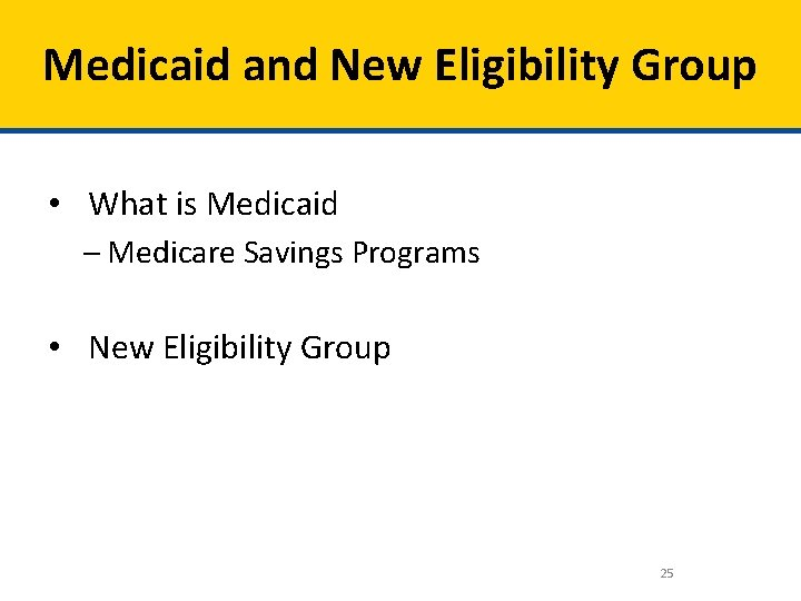 Medicaid and New Eligibility Group • What is Medicaid – Medicare Savings Programs •