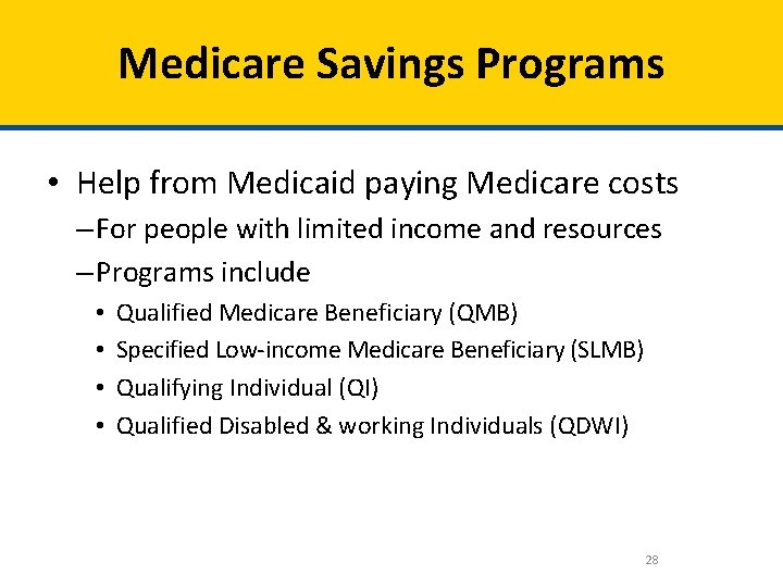 Medicare Savings Programs • Help from Medicaid paying Medicare costs – For people with
