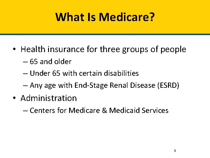 What Is Medicare? • Health insurance for three groups of people – 65 and