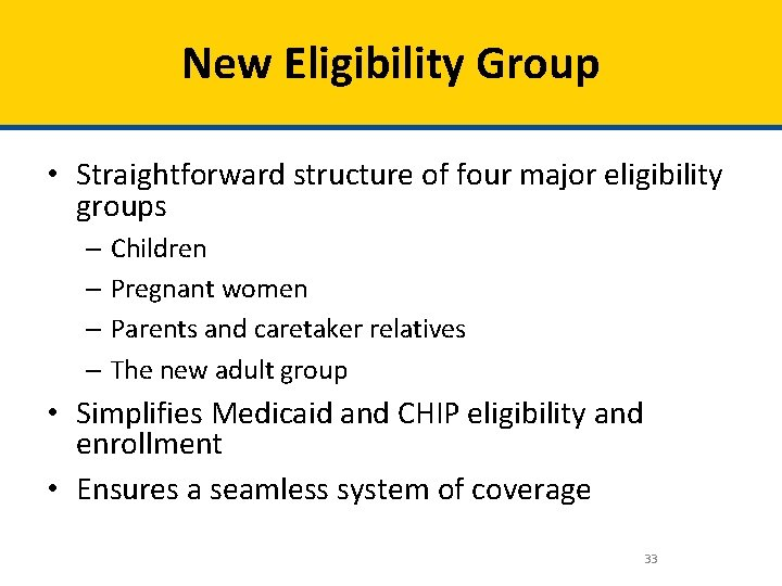 New Eligibility Group • Straightforward structure of four major eligibility groups – Children –