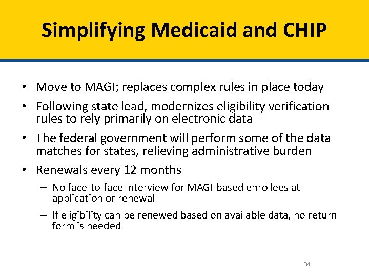 Simplifying Medicaid and CHIP • Move to MAGI; replaces complex rules in place today