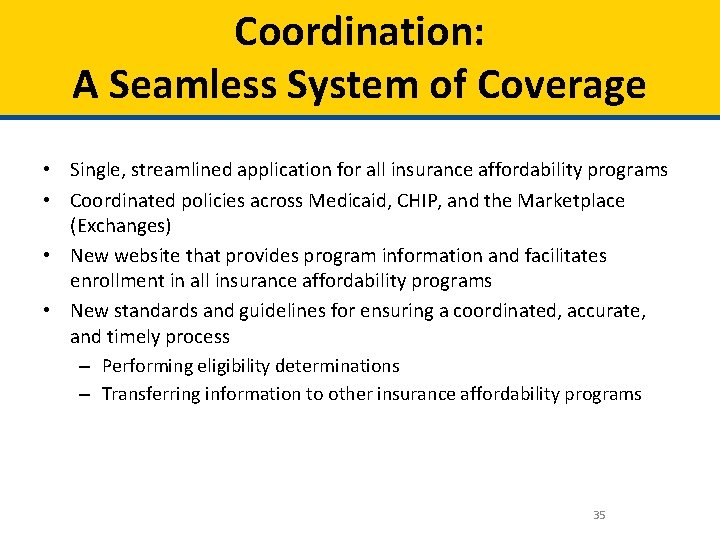Coordination: A Seamless System of Coverage • Single, streamlined application for all insurance affordability