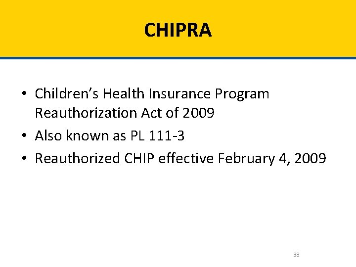 CHIPRA • Children's Health Insurance Program Reauthorization Act of 2009 • Also known as