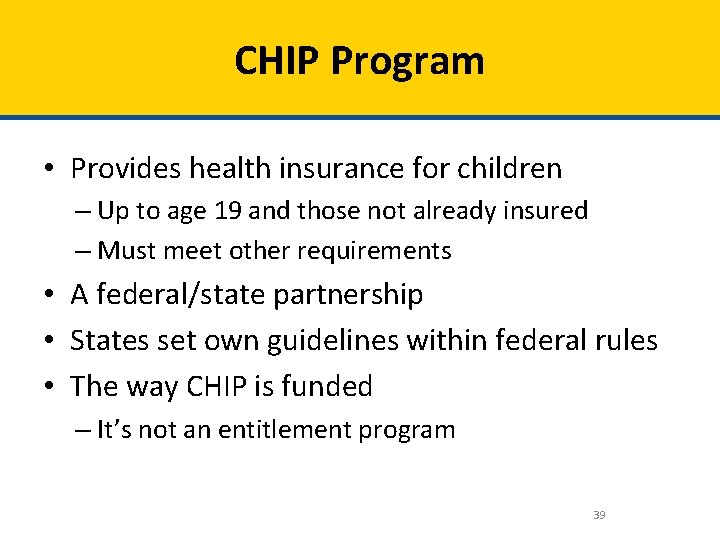 CHIP Program • Provides health insurance for children – Up to age 19 and