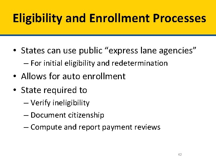 """Eligibility and Enrollment Processes • States can use public """"express lane agencies"""" – For"""