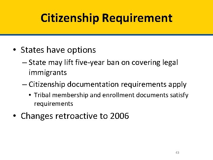 Citizenship Requirement • States have options – State may lift five-year ban on covering