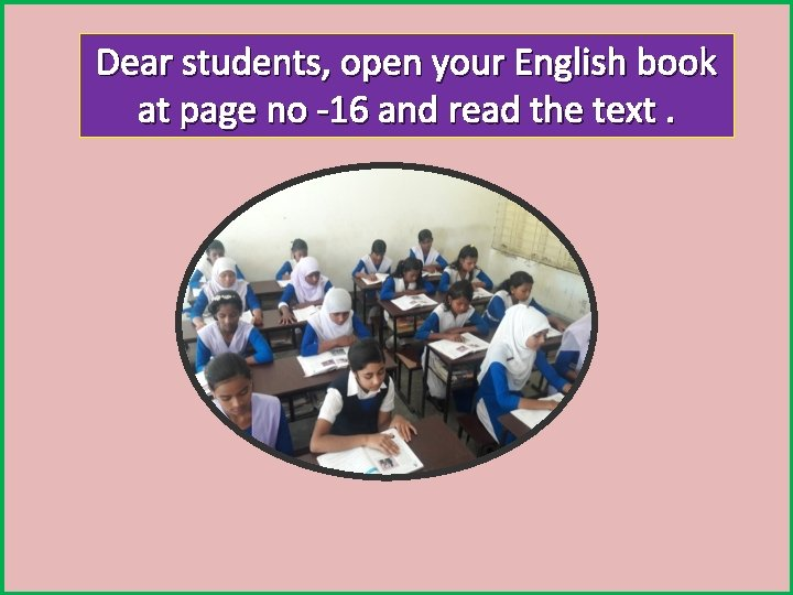 Dear students, open your English book at page no -16 and read the text.