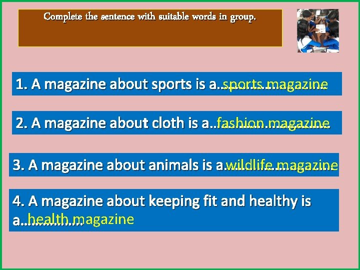 Complete the sentence with suitable words in group. 1. A magazine about sports is