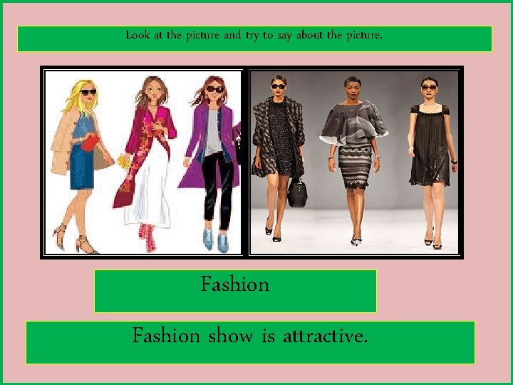 Look at the picture and try to say about the picture. Fashion show is