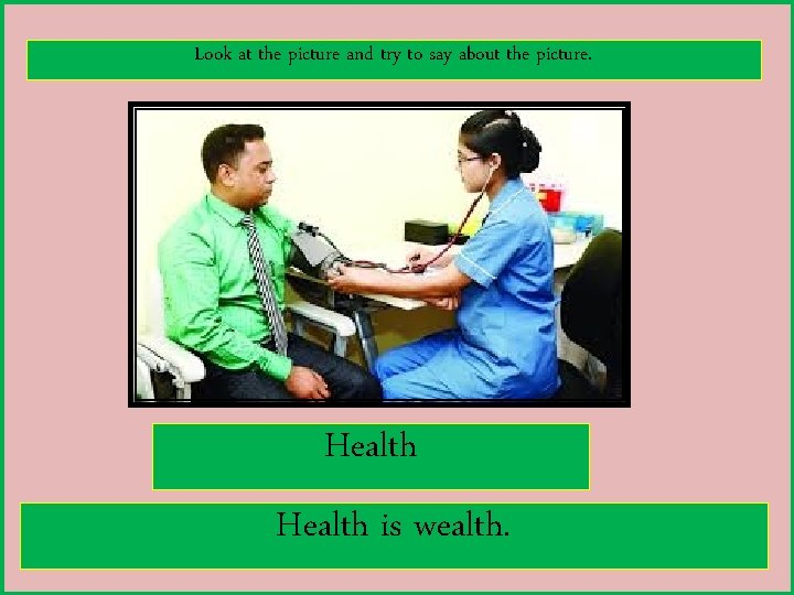 Look at the picture and try to say about the picture. Health is wealth.