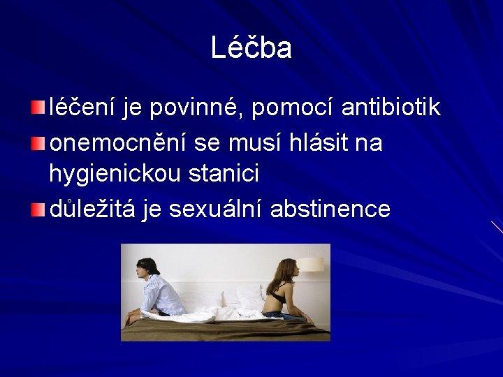 Léčba léčení je povinné, pomocí antibiotik onemocnění se musí hlásit na hygienickou stanici důležitá
