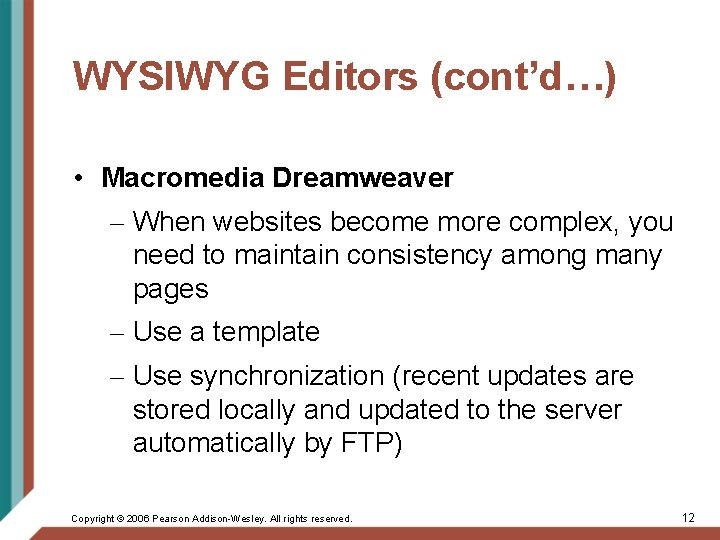 WYSIWYG Editors (cont'd…) • Macromedia Dreamweaver – When websites become more complex, you need