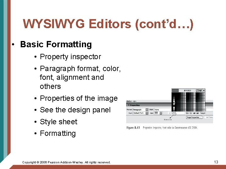 WYSIWYG Editors (cont'd…) • Basic Formatting • Property inspector • Paragraph format, color, font,