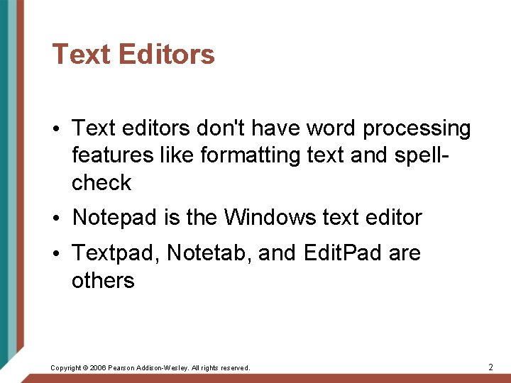 Text Editors • Text editors don't have word processing features like formatting text and