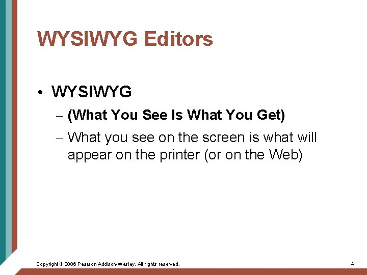 WYSIWYG Editors • WYSIWYG – (What You See Is What You Get) – What
