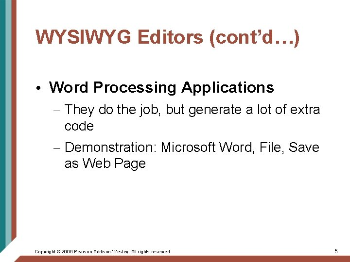 WYSIWYG Editors (cont'd…) • Word Processing Applications – They do the job, but generate