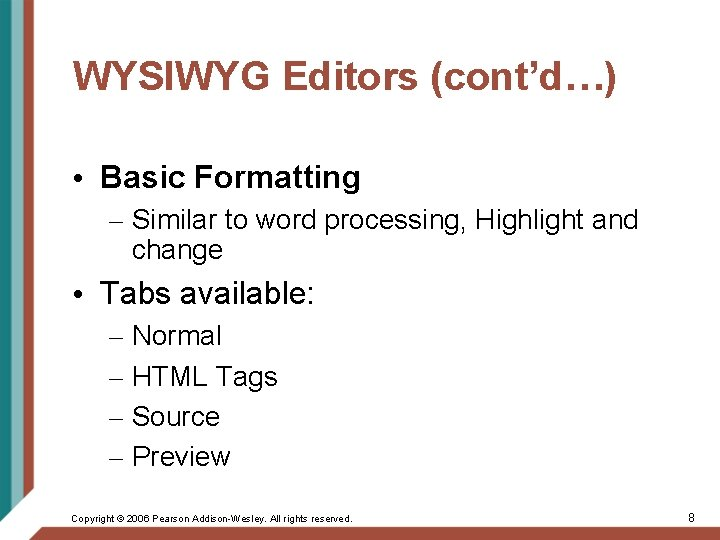 WYSIWYG Editors (cont'd…) • Basic Formatting – Similar to word processing, Highlight and change
