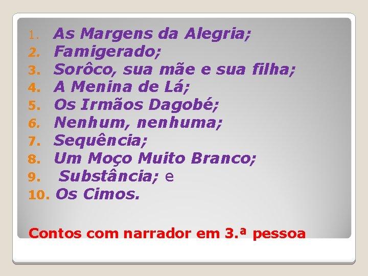 As Margens da Alegria; 2. Famigerado; 3. Sorôco, sua mãe e sua filha; 4.