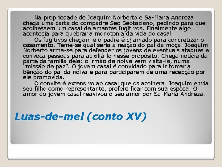 Na propriedade de Joaquim Norberto e Sa-Maria Andreza chega uma carta do compadre Seotaziano,