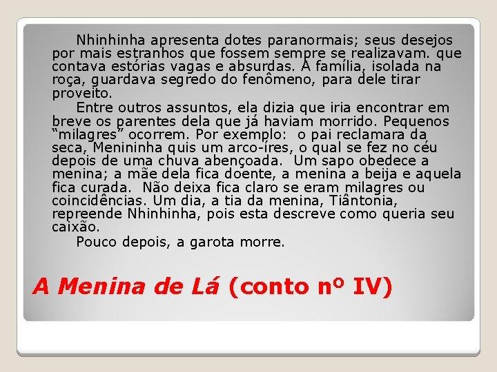 Nhinhinha apresenta dotes paranormais; seus desejos por mais estranhos que fossem sempre se realizavam.