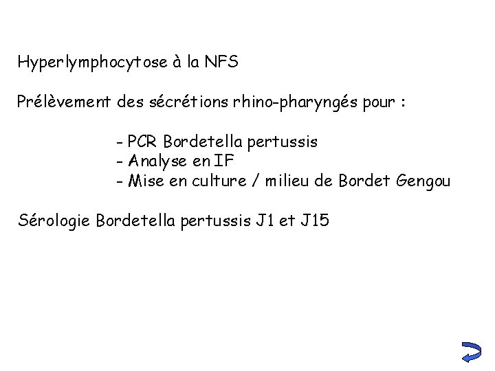 Hyperlymphocytose à la NFS Prélèvement des sécrétions rhino-pharyngés pour : - PCR Bordetella pertussis