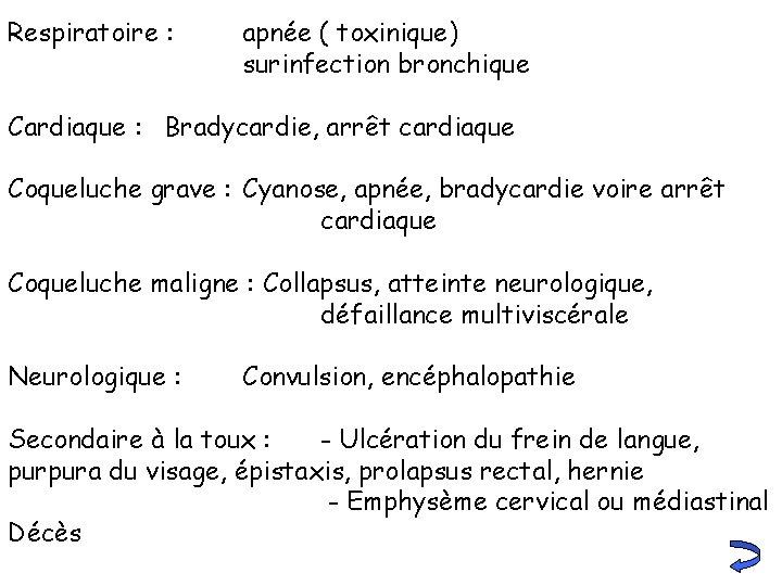 Respiratoire : apnée ( toxinique) surinfection bronchique Cardiaque : Bradycardie, arrêt cardiaque Coqueluche grave