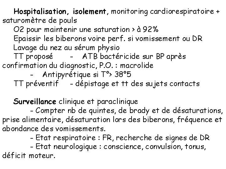 Hospitalisation, isolement, monitoring cardiorespiratoire + saturomètre de pouls O 2 pour maintenir une saturation