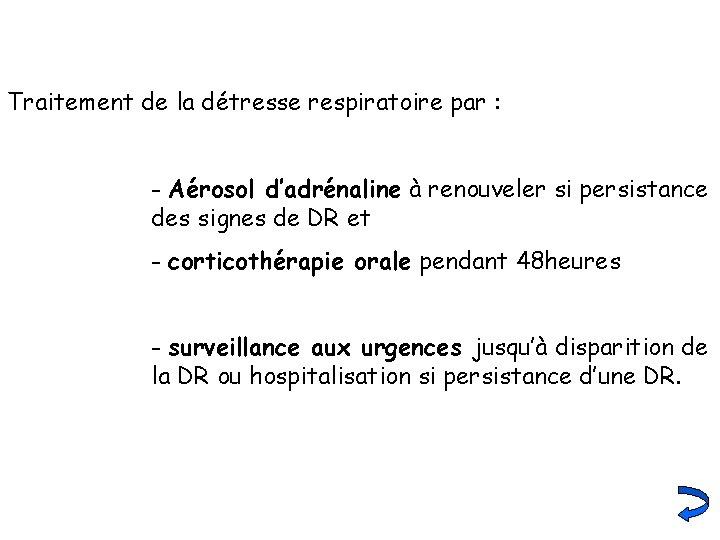 Traitement de la détresse respiratoire par : - Aérosol d'adrénaline à renouveler si persistance