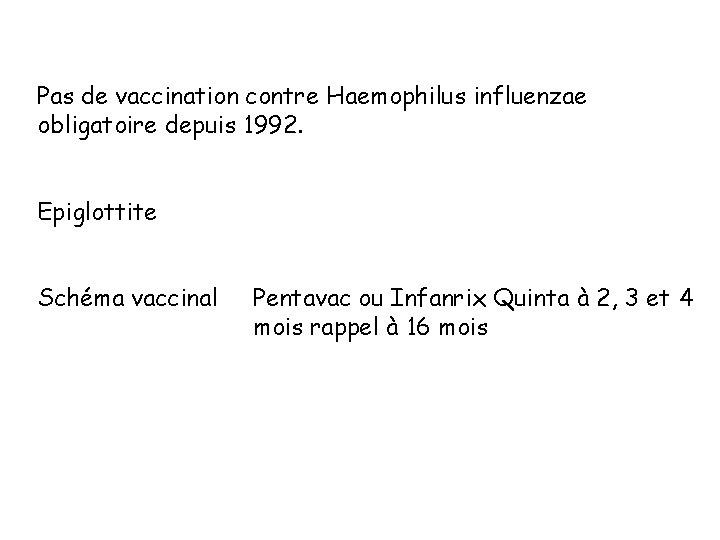 Pas de vaccination contre Haemophilus influenzae obligatoire depuis 1992. Epiglottite Schéma vaccinal Pentavac ou