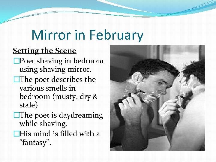 Mirror in February Setting the Scene �Poet shaving in bedroom using shaving mirror. �The