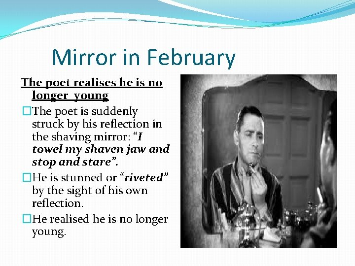 Mirror in February The poet realises he is no longer young �The poet is