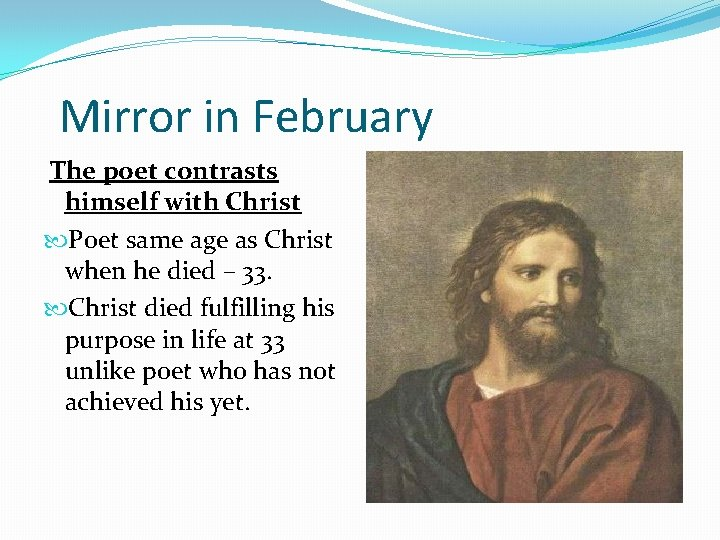 Mirror in February The poet contrasts himself with Christ Poet same age as Christ
