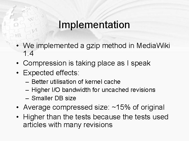 Implementation • We implemented a gzip method in Media. Wiki 1. 4 • Compression