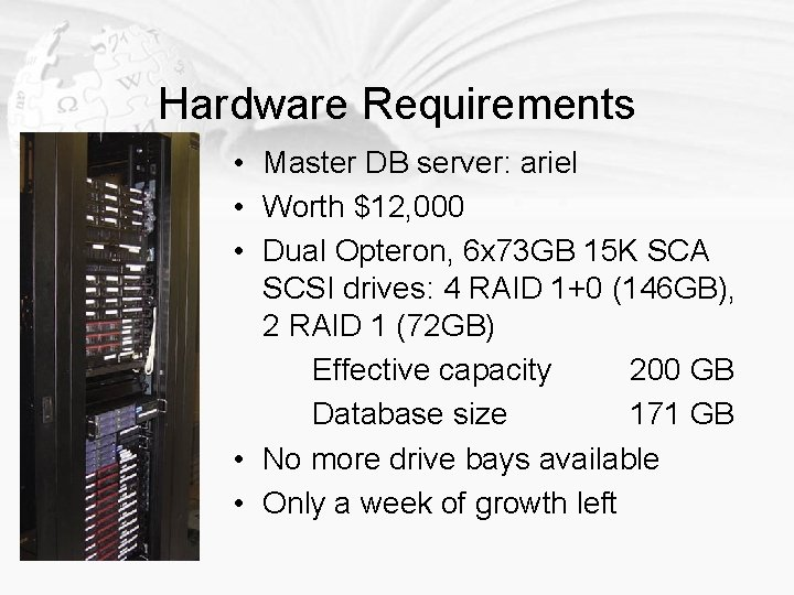 Hardware Requirements • Master DB server: ariel • Worth $12, 000 • Dual Opteron,