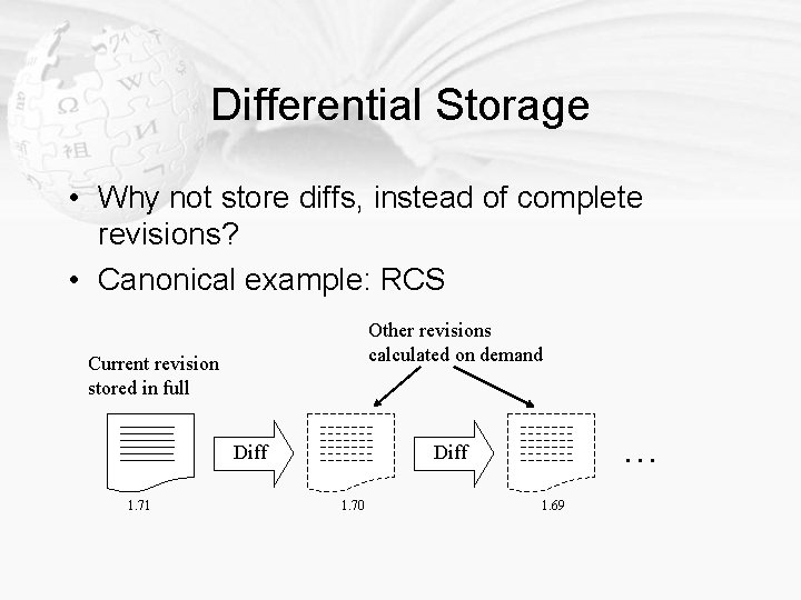 Differential Storage • Why not store diffs, instead of complete revisions? • Canonical example: